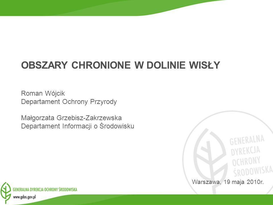 www.gdos.gov.pl Warszawa, 19 maja 2010r. OBSZARY CHRONIONE W DOLINIE WISŁY Roman Wójcik Departament Ochrony Przyrody Małgorzata Grzebisz-Zakrzewska De