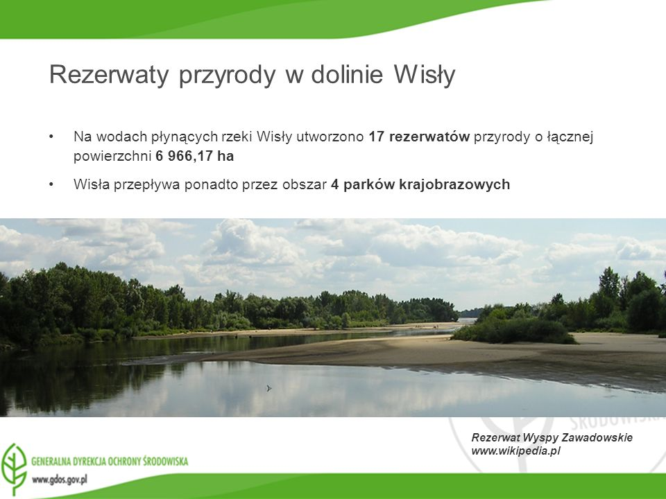 www.gdos.gov.pl Rezerwat Wyspy Zawadowskie www.wikipedia.pl Rezerwaty przyrody w dolinie Wisły Na wodach płynących rzeki Wisły utworzono 17 rezerwatów