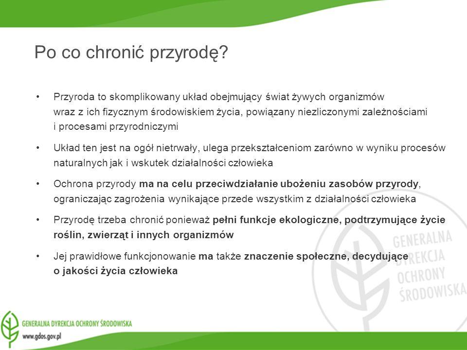 www.gdos.gov.pl Po co chronić przyrodę? Przyroda to skomplikowany układ obejmujący świat żywych organizmów wraz z ich fizycznym środowiskiem życia, po