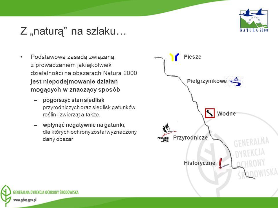 www.gdos.gov.pl Z naturą na szlaku… Podstawową zasadą związaną z prowadzeniem jakiejkolwiek działalności na obszarach Natura 2000 jest niepodejmowanie