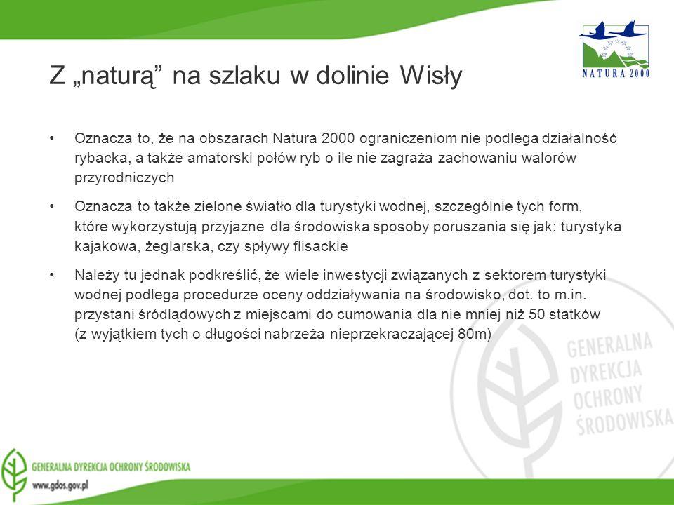 www.gdos.gov.pl Z naturą na szlaku w dolinie Wisły Oznacza to, że na obszarach Natura 2000 ograniczeniom nie podlega działalność rybacka, a także amat