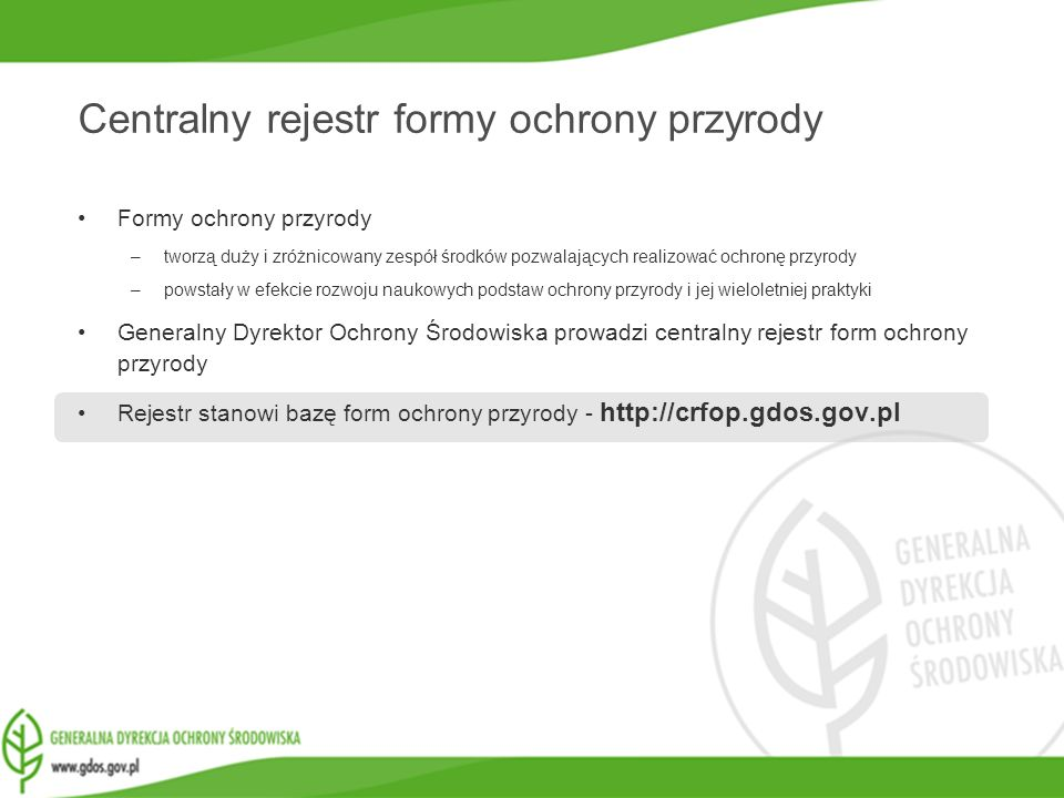 www.gdos.gov.pl Centralny rejestr formy ochrony przyrody Formy ochrony przyrody –tworzą duży i zróżnicowany zespół środków pozwalających realizować oc