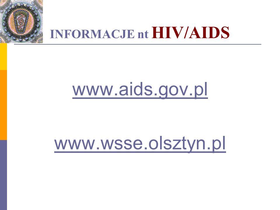 INFORMACJE nt HIV/AIDS www.aids.gov.pl www.wsse.olsztyn.pl