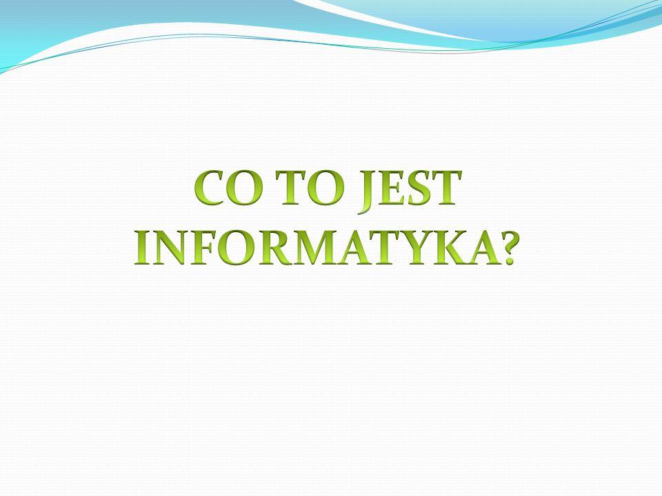 dziedzina nauki i techniki zajmująca się przetwarzaniem informacji – w tym technologiami przetwarzania informacji oraz technologiami wytwarzania systemów przetwarzających informacje.