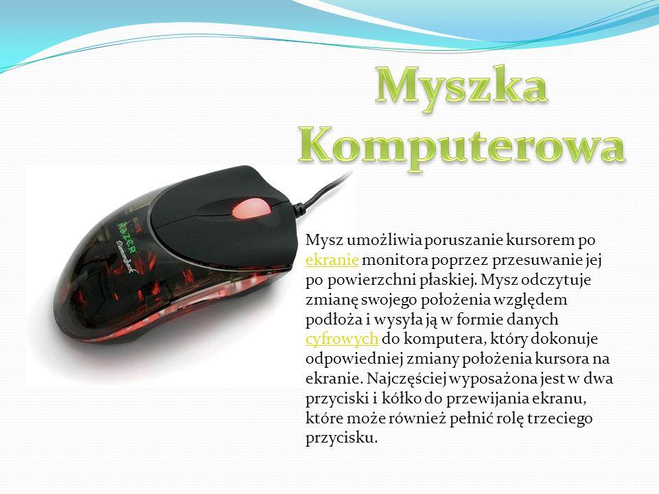 Mysz umożliwia poruszanie kursorem po ekranie monitora poprzez przesuwanie jej po powierzchni płaskiej. Mysz odczytuje zmianę swojego położenia względ