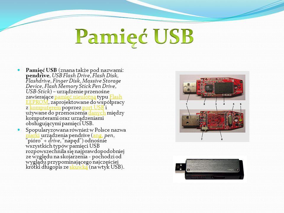 Pamięć USB (znana także pod nazwami: pendrive, USB Flash Drive, Flash Disk, Flashdrive, Finger Disk, Massive Storage Device, Flash Memory Stick Pen Dr