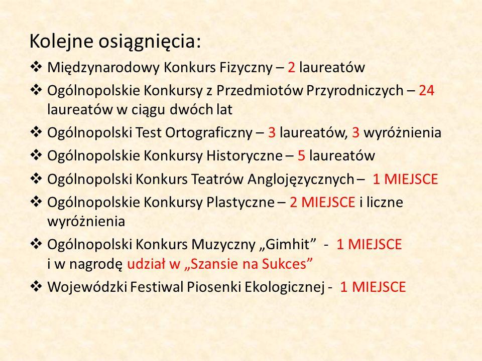 Kolejne osiągnięcia: Międzynarodowy Konkurs Fizyczny – 2 laureatów Ogólnopolskie Konkursy z Przedmiotów Przyrodniczych – 24 laureatów w ciągu dwóch la
