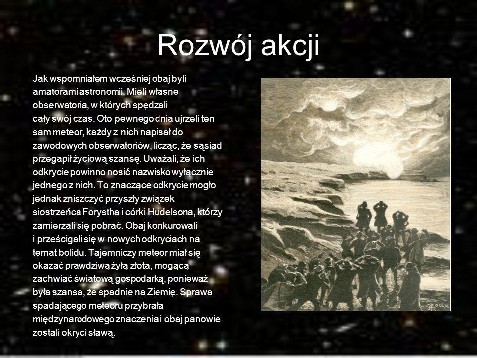Rozwój akcji Jak wspomniałem wcześniej obaj byli amatorami astronomii. Mieli własne obserwatoria, w których spędzali cały swój czas. Oto pewnego dnia