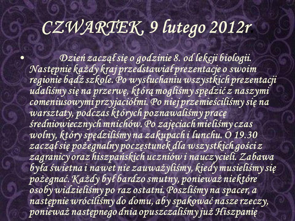 CZWARTEK, 9 lutego 2012r. Dzień zaczął się o godzinie 8. od lekcji biologii. Następnie każdy kraj przedstawiał prezentacje o swoim regionie bądź szkol
