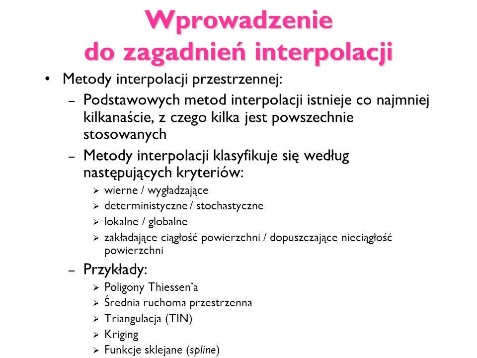 Wprowadzenie do zagadnień interpolacji Metody interpolacji przestrzennej: – Podstawowych metod interpolacji istnieje co najmniej kilkanaście, z czego