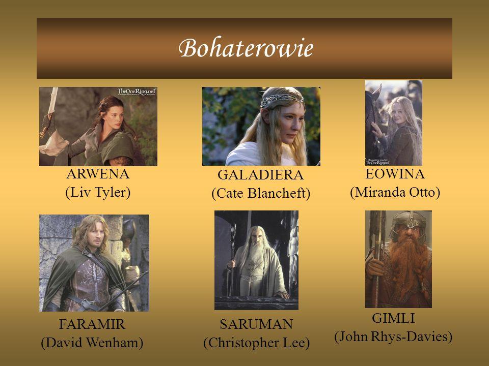 Bohaterowie ARWENA (Liv Tyler) GALADIERA (Cate Blancheft) EOWINA (Miranda Otto) FARAMIR (David Wenham) SARUMAN (Christopher Lee) GIMLI (John Rhys-Davies)