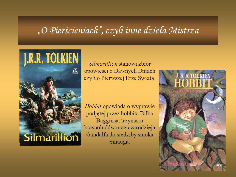 O Pierścieniach, czyli inne dzieła Mistrza Silmarillion stanowi zbiór opowieści o Dawnych Dniach czyli o Pierwszej Erze Świata.