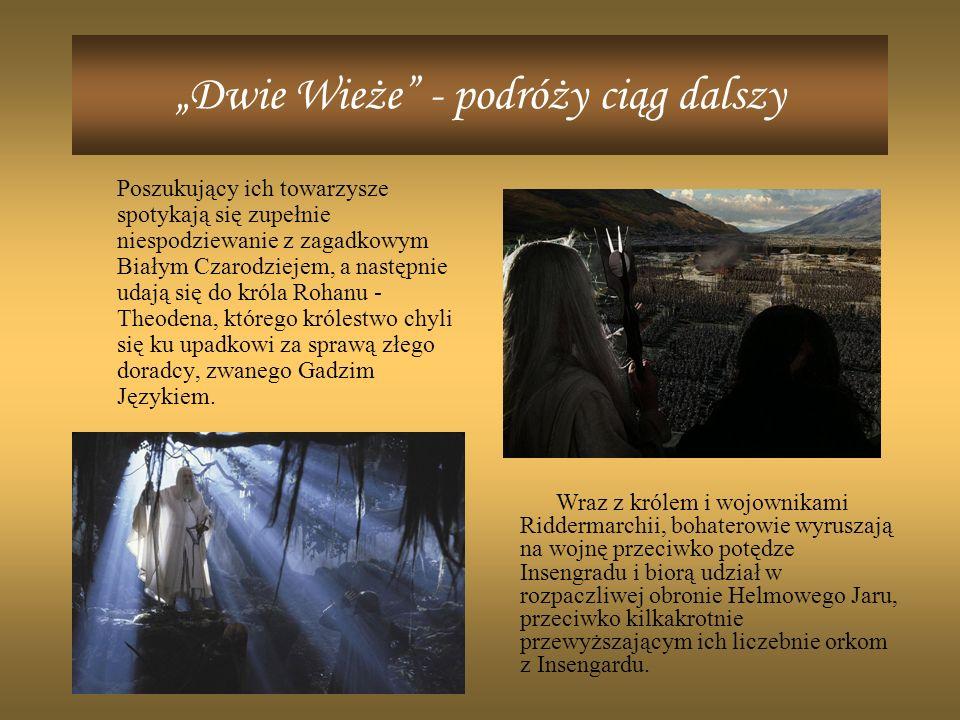 Dwie Wieże - podróży ciąg dalszy Tymczasem Powiernik Pierścienia jest w drodze do Mordoru.