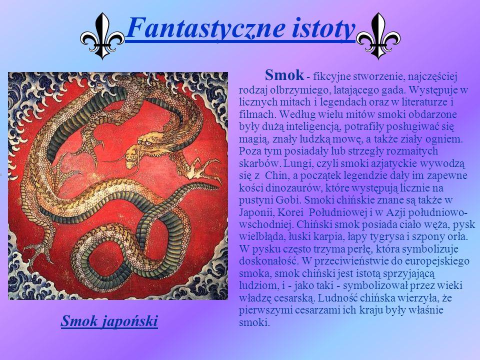 Fantastyczne istoty Smok - fikcyjne stworzenie, najczęściej rodzaj olbrzymiego, latającego gada. Występuje w licznych mitach i legendach oraz w litera
