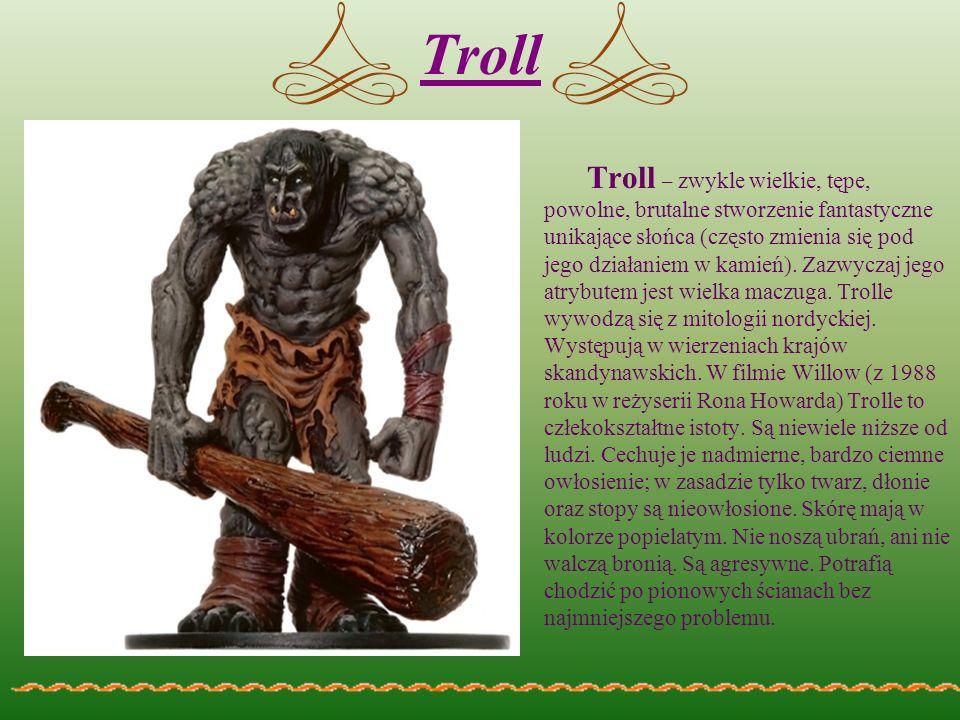 Troll Troll – zwykle wielkie, tępe, powolne, brutalne stworzenie fantastyczne unikające słońca (często zmienia się pod jego działaniem w kamień). Zazw