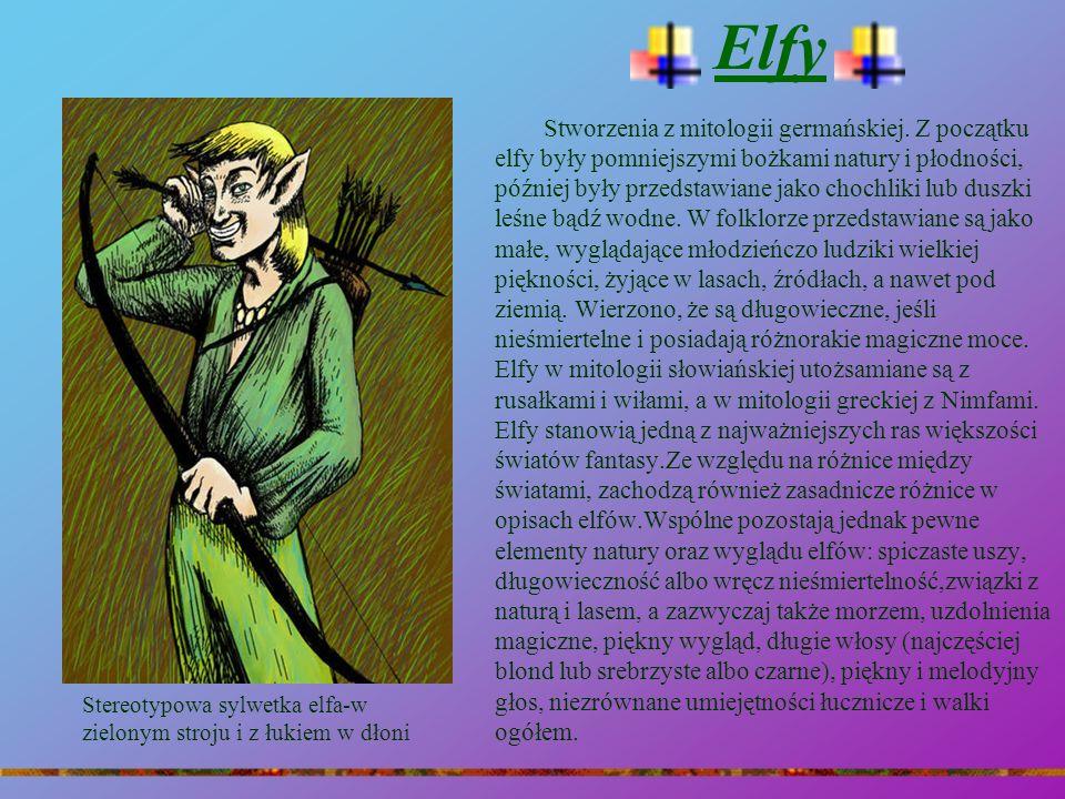 Elfy Stworzenia z mitologii germańskiej. Z początku elfy były pomniejszymi bożkami natury i płodności, później były przedstawiane jako chochliki lub d