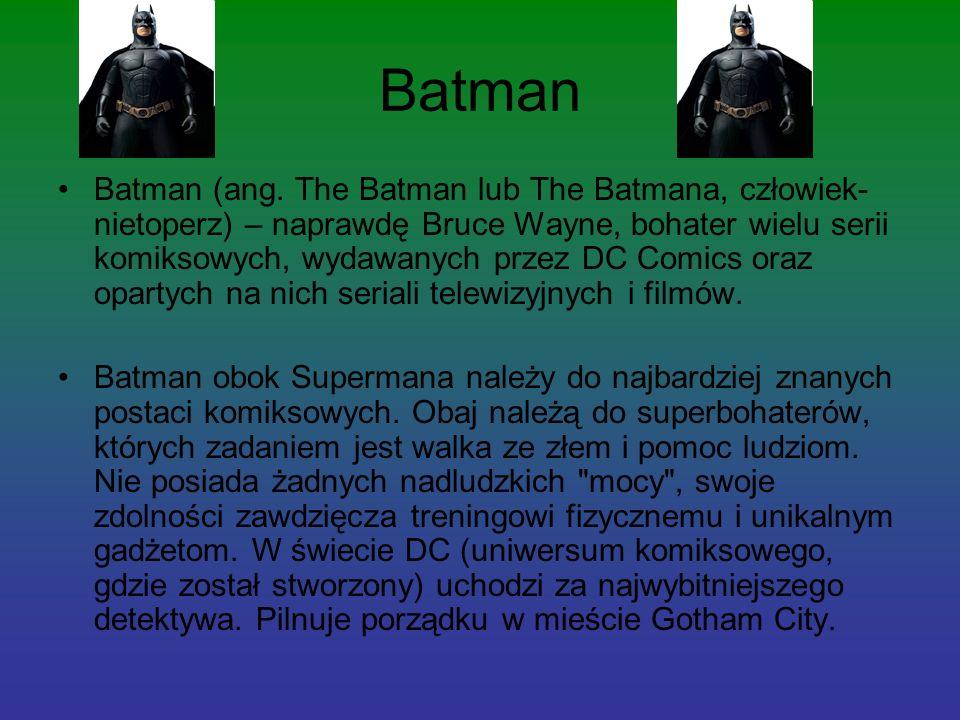 Batman Batman (ang. The Batman lub The Batmana, człowiek- nietoperz) – naprawdę Bruce Wayne, bohater wielu serii komiksowych, wydawanych przez DC Comi