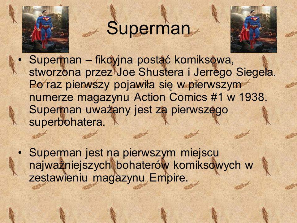 Superman Superman – fikcyjna postać komiksowa, stworzona przez Joe Shustera i Jerrego Siegela. Po raz pierwszy pojawiła się w pierwszym numerze magazy
