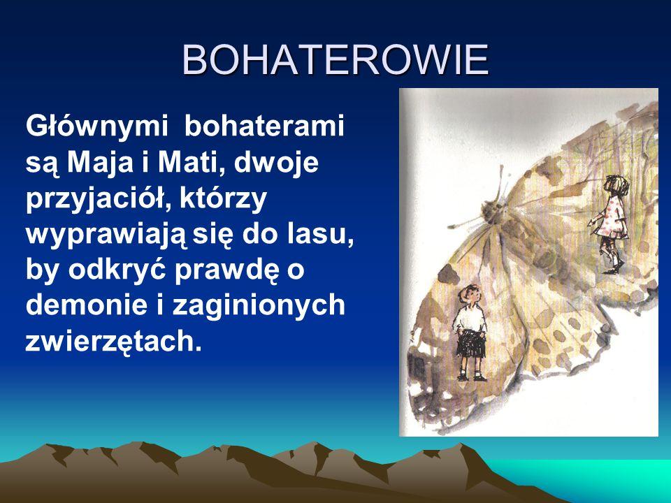 BOHATEROWIE Głównymi bohaterami są Maja i Mati, dwoje przyjaciół, którzy wyprawiają się do lasu, by odkryć prawdę o demonie i zaginionych zwierzętach.