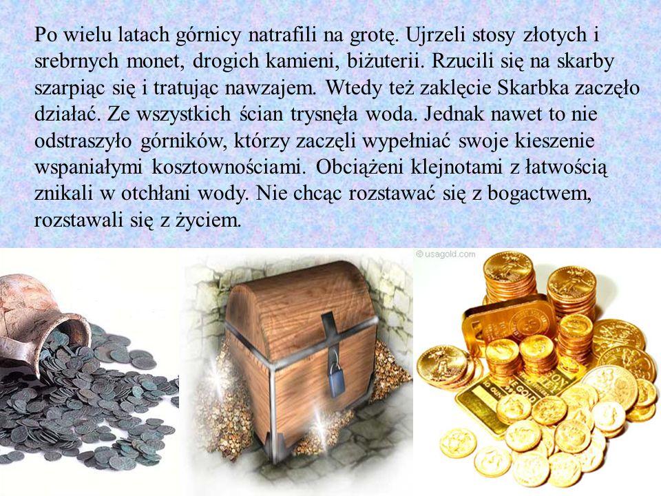 Ubodzy górnicy pracujący w kopalni kredy mieli nadzieje, że kiedyś odnajdą słynne kosztowności przebiegłego Skarbka i wzbogacą się.