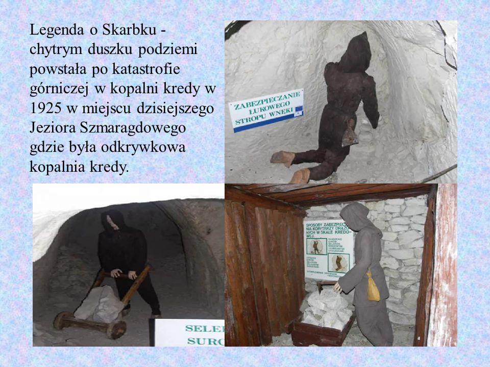 Legenda o Skarbku - chytrym duszku podziemi powstała po katastrofie górniczej w kopalni kredy w 1925 w miejscu dzisiejszego Jeziora Szmaragdowego gdzie była odkrywkowa kopalnia kredy.