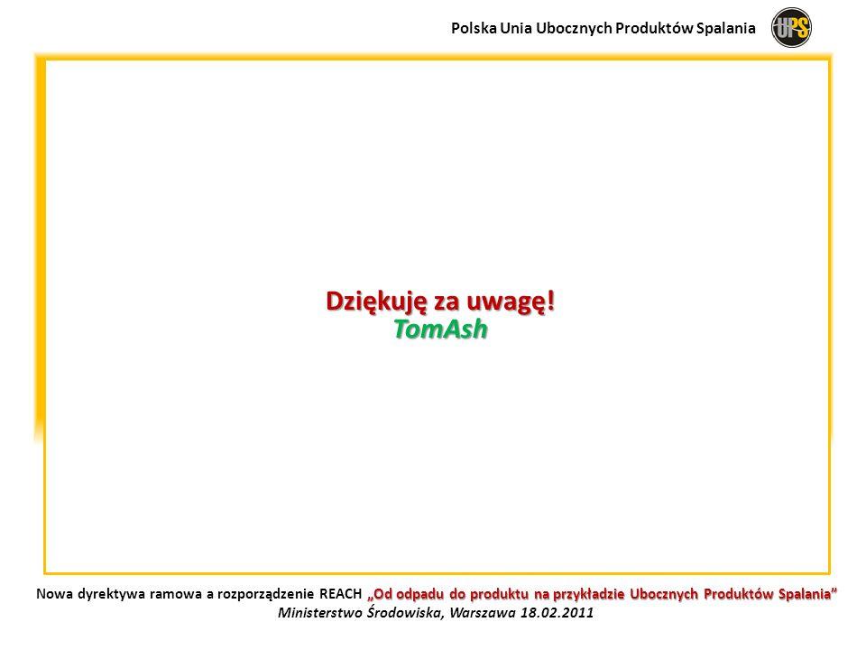 Dziękuję za uwagę! TomAsh Polska Unia Ubocznych Produktów Spalania Od odpadu do produktu na przykładzie Ubocznych Produktów Spalania Nowa dyrektywa ra