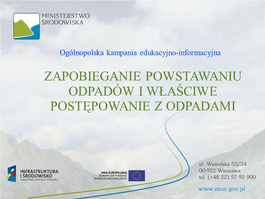 ZAPOBIEGANIE POWSTAWANIU ODPADÓW I WŁAŚCIWE POSTĘPOWANIE Z ODPADAMI Ogólnopolska kampania edukacyjno-informacyjna