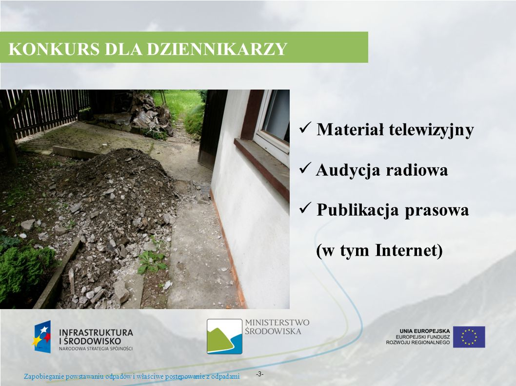 -3- KONKURS DLA DZIENNIKARZY Materiał telewizyjny Audycja radiowa Publikacja prasowa (w tym Internet) Zapobieganie powstawaniu odpadów i właściwe post