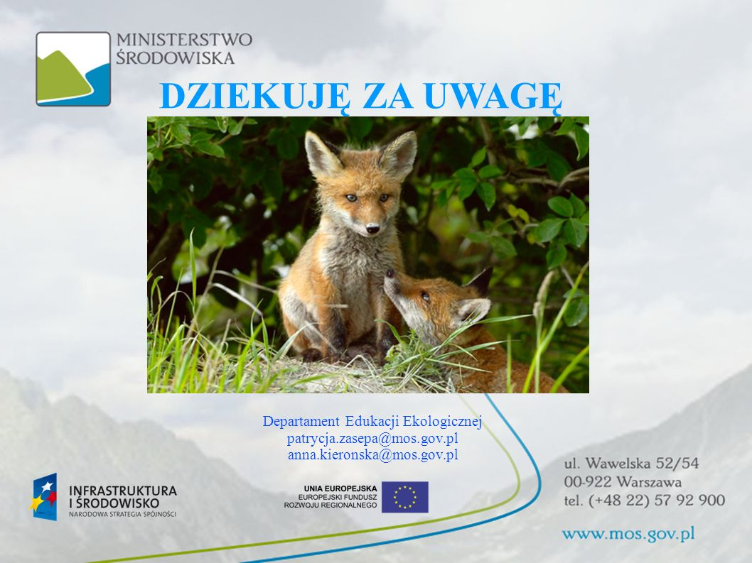 DZIEKUJĘ ZA UWAGĘ Departament Edukacji Ekologicznej patrycja.zasepa@mos.gov.pl anna.kieronska@mos.gov.pl