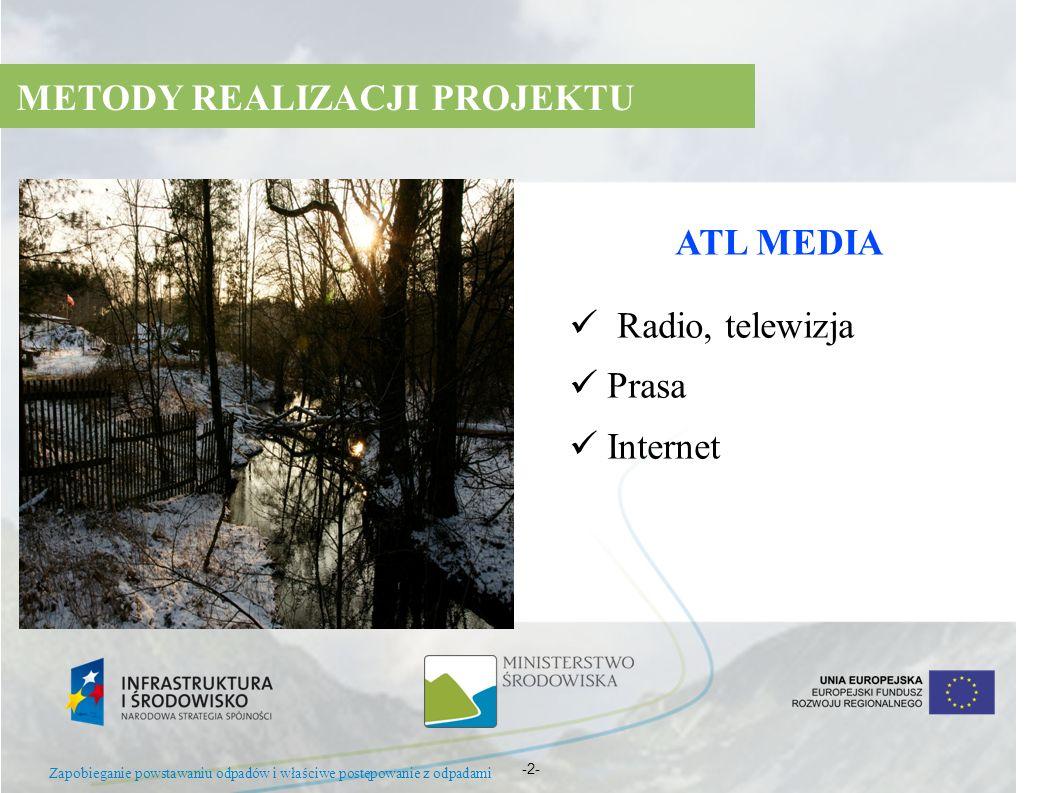 ATL MEDIA Radio, telewizja Prasa Internet -2- Zapobieganie powstawaniu odpadów i właściwe postępowanie z odpadami METODY REALIZACJI PROJEKTU