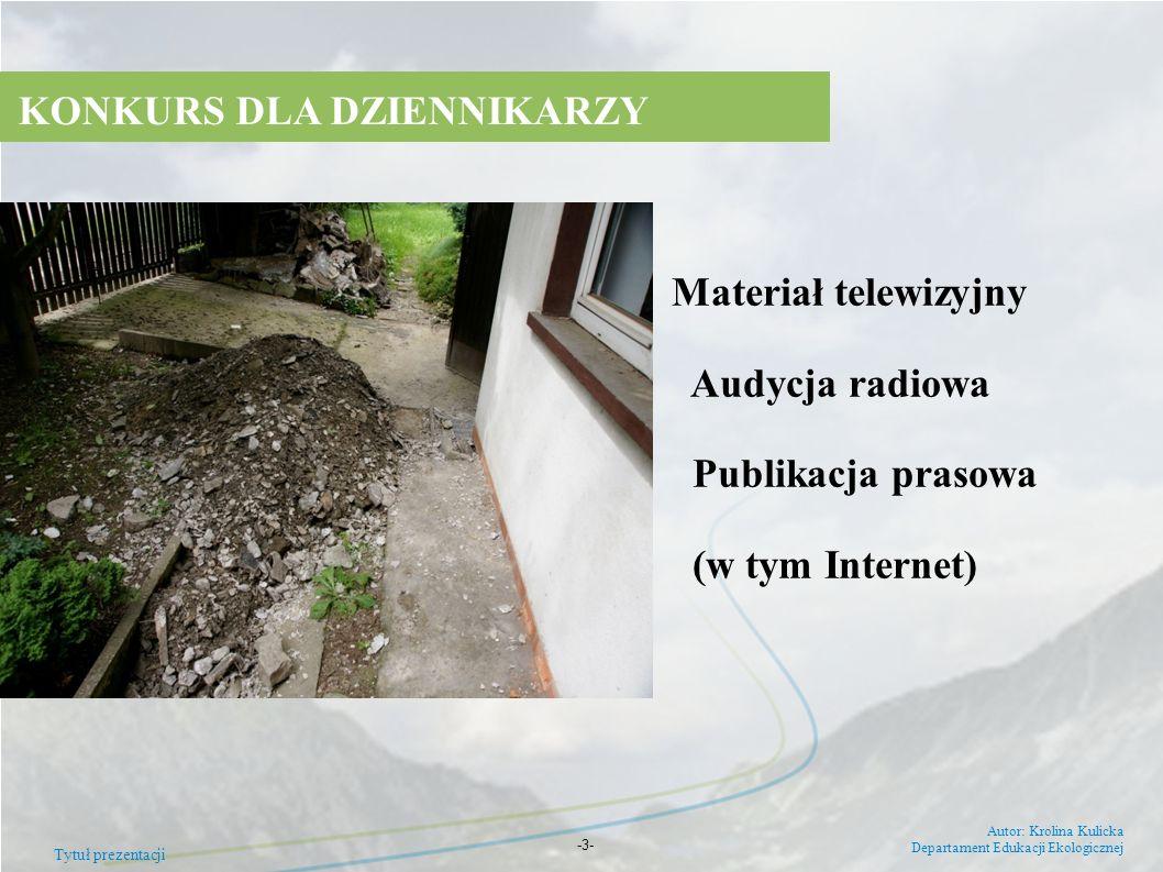 Tytuł prezentacji Autor: Krolina Kulicka Departament Edukacji Ekologicznej -3- KONKURS DLA DZIENNIKARZY Materiał telewizyjny Audycja radiowa Publikacj
