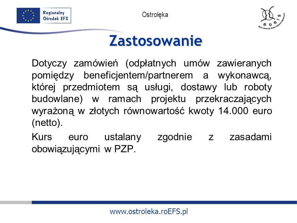 www.ostroleka.roEFS.pl Ostrołęka Zastosowanie Dotyczy zamówień (odpłatnych umów zawieranych pomiędzy beneficjentem/partnerem a wykonawcą, której przed