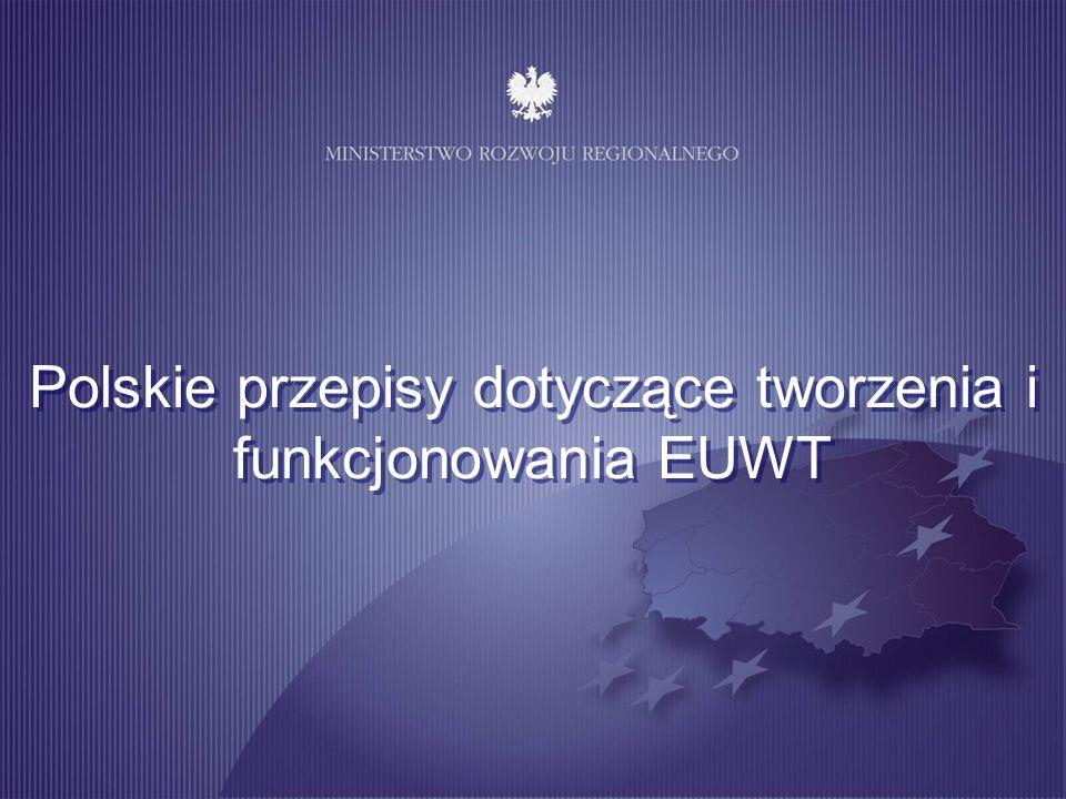 Źródła prawne EUWT: Rozporządzenie (WE) nr 1082/2006 Parlamentu Europejskiego i Rady (weszło w życie 1 sierpnia 2007 roku, art.