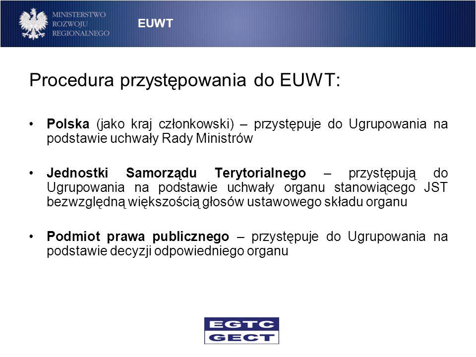 Procedura przystępowania do EUWT: Polska (jako kraj członkowski) – przystępuje do Ugrupowania na podstawie uchwały Rady Ministrów Jednostki Samorządu
