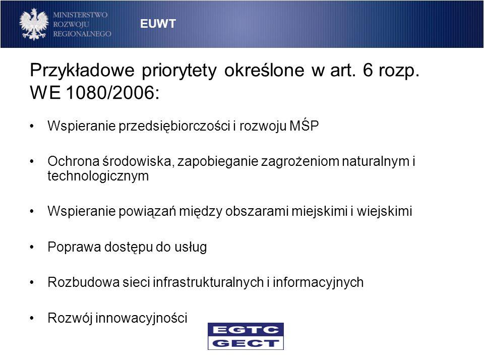 Przykładowe priorytety określone w art. 6 rozp. WE 1080/2006: Wspieranie przedsiębiorczości i rozwoju MŚP Ochrona środowiska, zapobieganie zagrożeniom