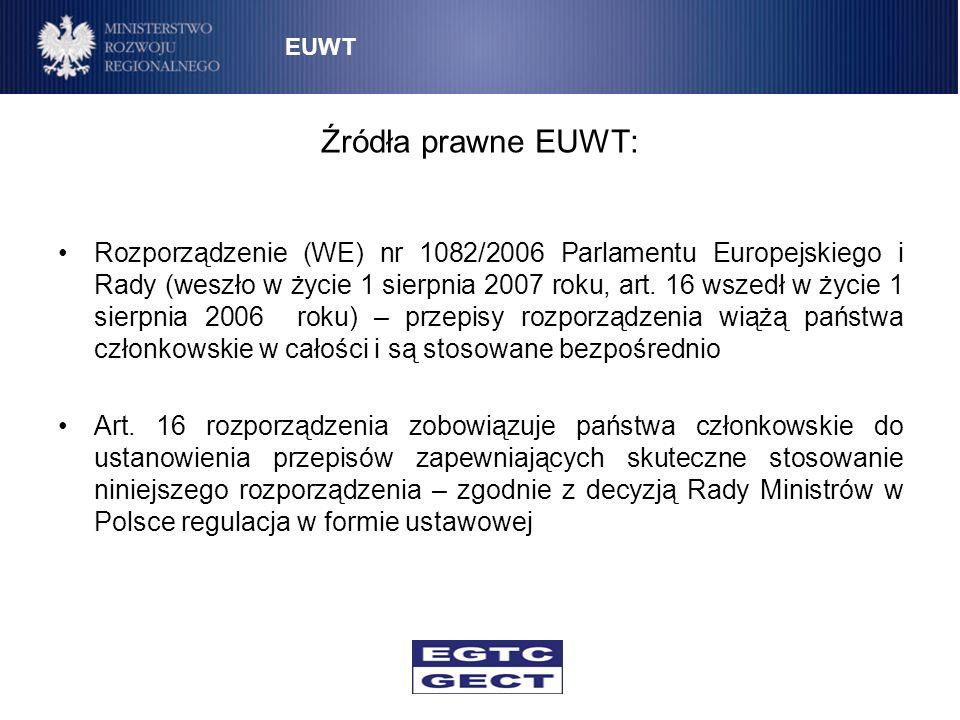 Źródła prawne EUWT: Rozporządzenie (WE) nr 1082/2006 Parlamentu Europejskiego i Rady (weszło w życie 1 sierpnia 2007 roku, art. 16 wszedł w życie 1 si