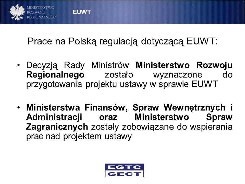 Prace na Polską regulacją dotyczącą EUWT(2): Pierwsza wersję projektu ustawy i konsultacje społeczne (zakończone 26 września 2007 roku) oraz międzyresortowe (zakończone 11 września 2007 roku) W trakcie konsultacji uwagi zgłosiło 5 resortów, Kancelaria Prezesa Rady Ministrów, Rada Legislacyjna oraz Rządowe Centrum Legislacji MRR zorganizował dwie konferencje uzgodnieniowe z udziałem instytucji zgłaszających uwagi oraz ekspertów zewnętrznych EUWT