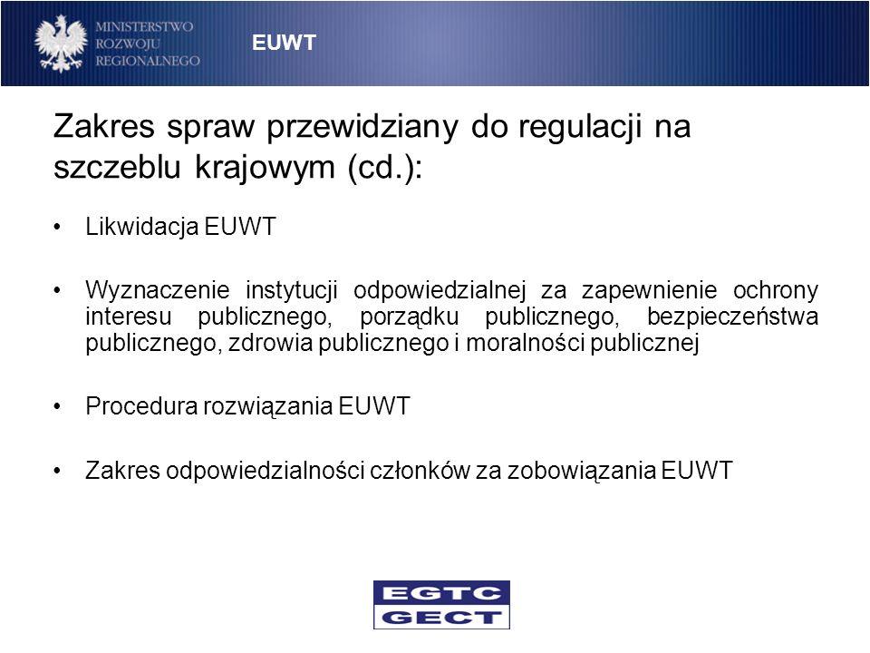 Zakres spraw przewidziany do regulacji na szczeblu krajowym (cd.): Likwidacja EUWT Wyznaczenie instytucji odpowiedzialnej za zapewnienie ochrony inter