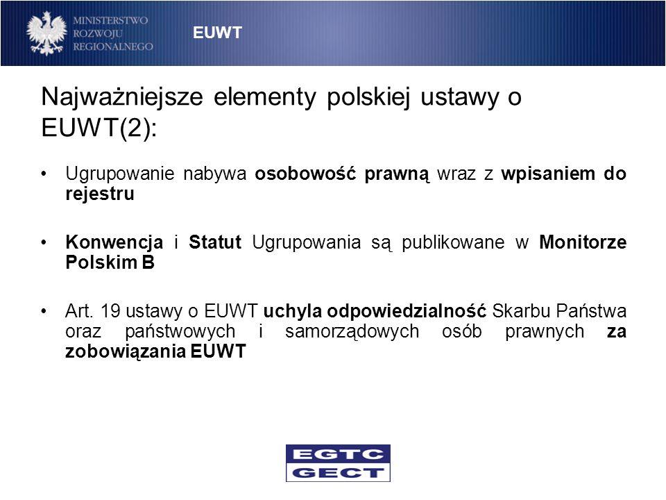 Najważniejsze elementy polskiej ustawy o EUWT(2): Ugrupowanie nabywa osobowość prawną wraz z wpisaniem do rejestru Konwencja i Statut Ugrupowania są p