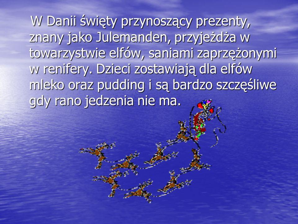 W Danii święty przynoszący prezenty, znany jako Julemanden, przyjeżdża w towarzystwie elfów, saniami zaprzężonymi w renifery.