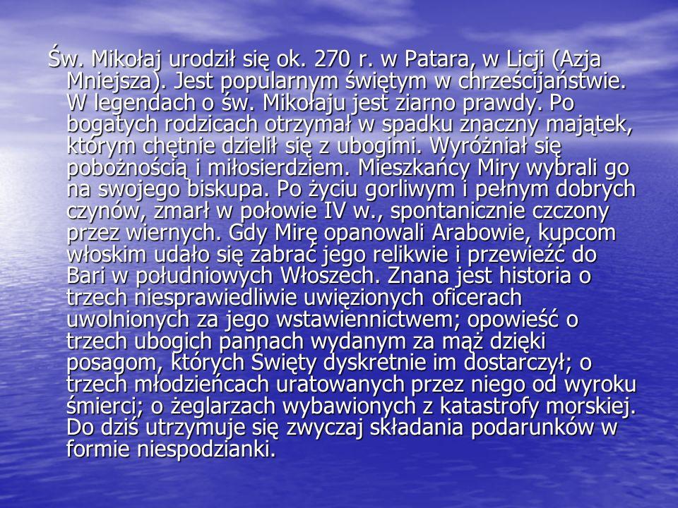 Św.Mikołaj urodził się ok. 270 r. w Patara, w Licji (Azja Mniejsza).