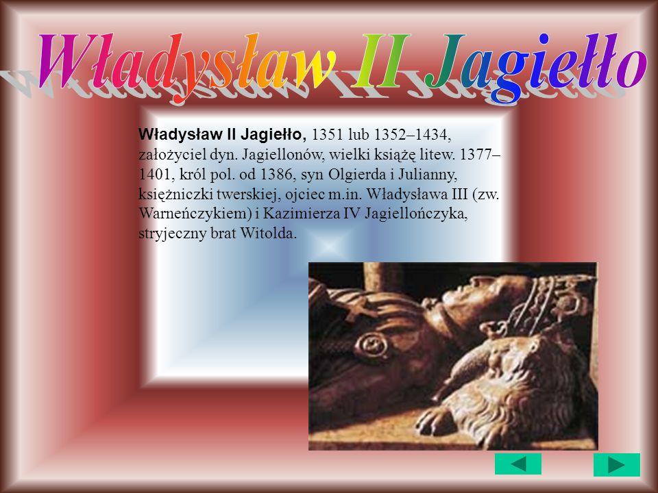 Władysław II Jagiełło, 1351 lub 1352–1434, założyciel dyn.