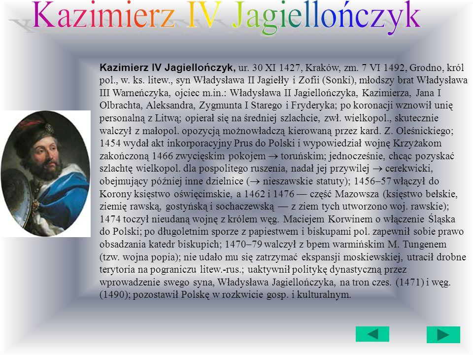 Kazimierz IV Jagiellończyk, ur.30 XI 1427, Kraków, zm.