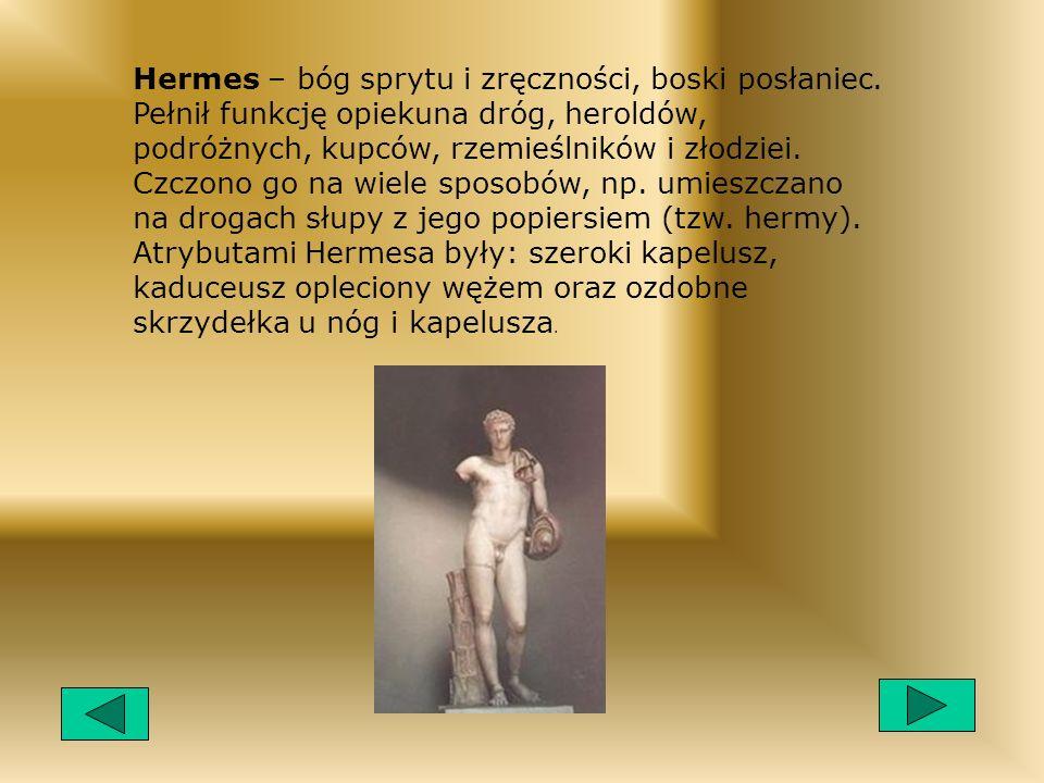 Hades – bóg świata podziemnego, syn Kronosa i Rei, brat Zeusa i Posejdona, panował wraz ze swoją żoną Persefoną nad duszami zmarłych, podziemnymi demonami.