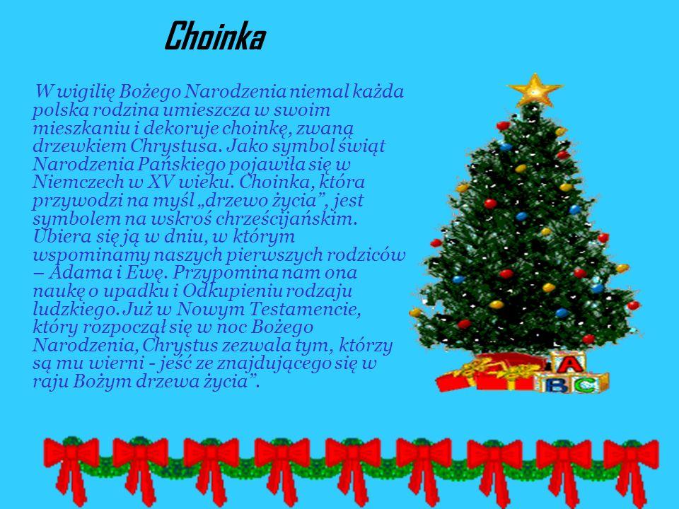 Choinka W wigilię Bożego Narodzenia niemal każda polska rodzina umieszcza w swoim mieszkaniu i dekoruje choinkę, zwaną drzewkiem Chrystusa.