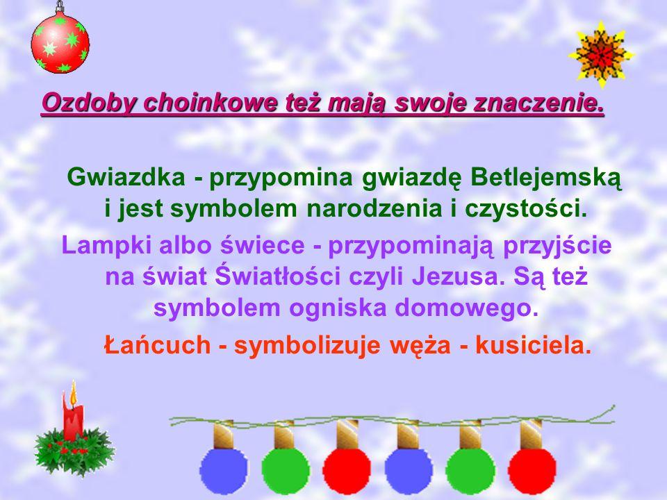 Choinka W wigilię Bożego Narodzenia niemal każda polska rodzina umieszcza w swoim mieszkaniu i dekoruje choinkę, zwaną drzewkiem Chrystusa. Jako symbo