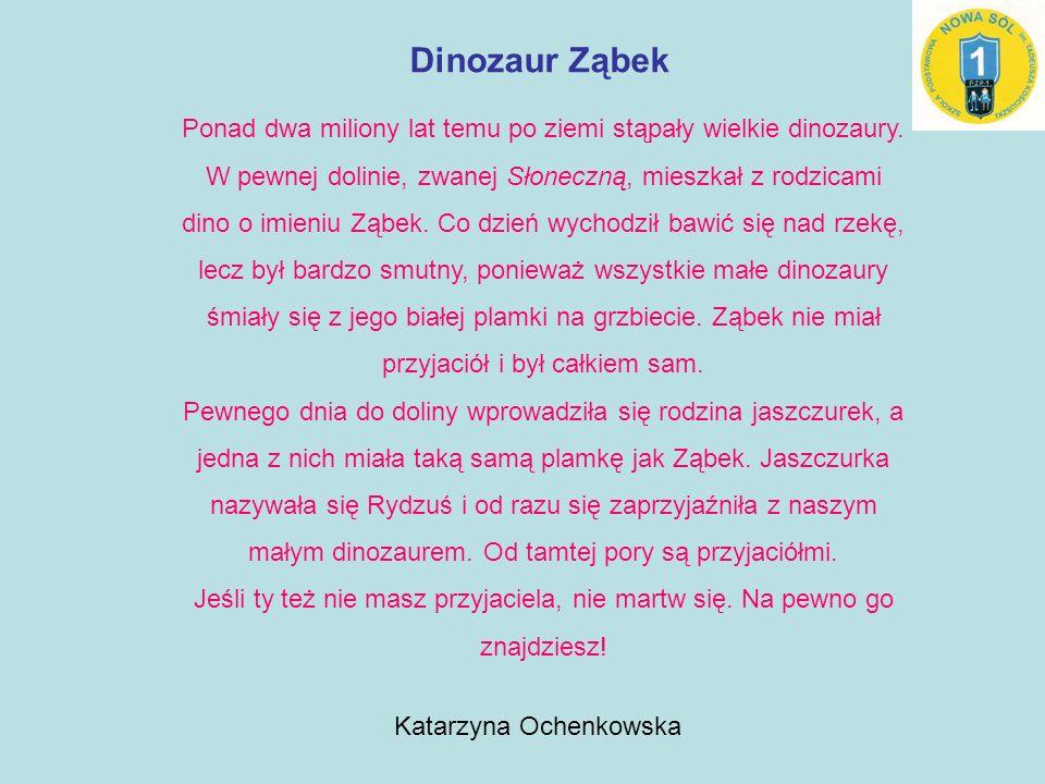 Dinozaur Ząbek Ponad dwa miliony lat temu po ziemi stąpały wielkie dinozaury.