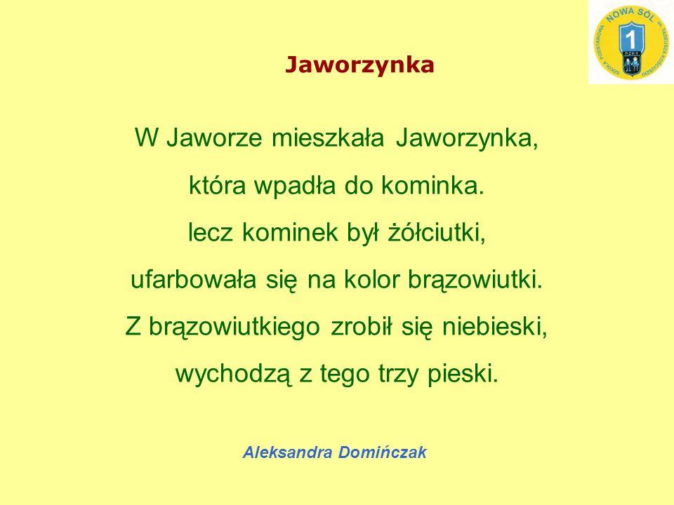 Jaworzynka W Jaworze mieszkała Jaworzynka, która wpadła do kominka.