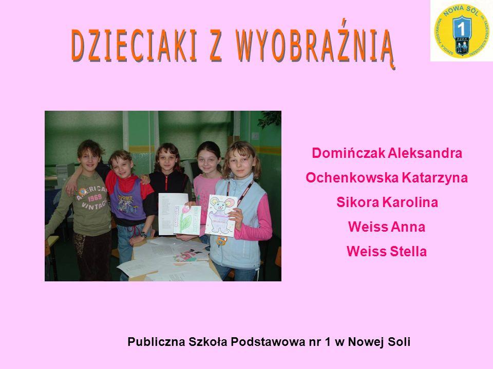 Domińczak Aleksandra Ochenkowska Katarzyna Sikora Karolina Weiss Anna Weiss Stella Publiczna Szkoła Podstawowa nr 1 w Nowej Soli