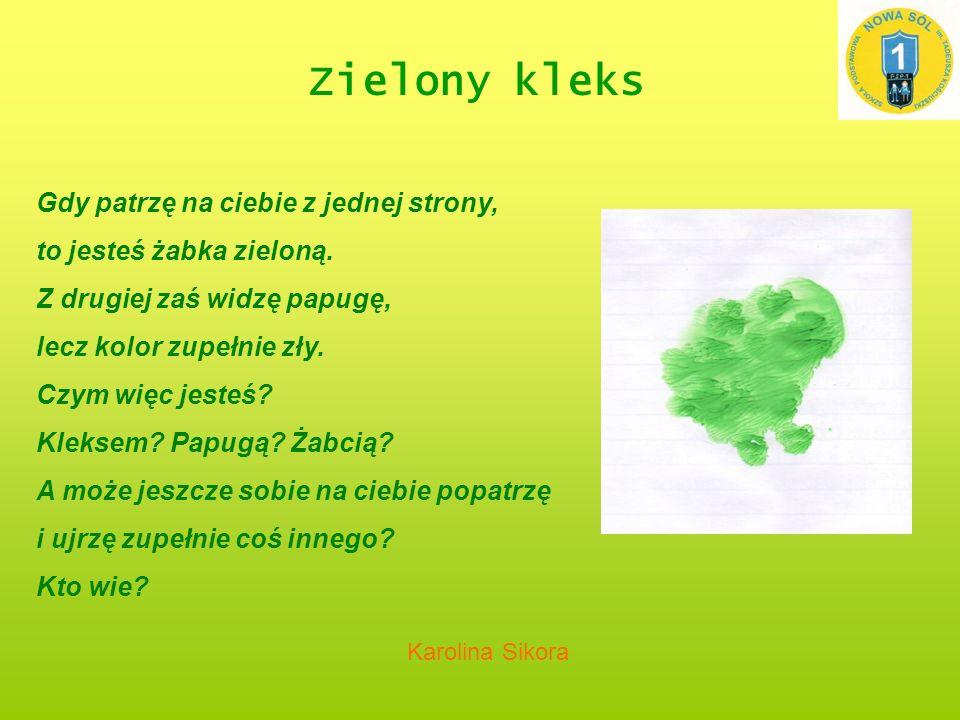 Zielony kleks Gdy patrzę na ciebie z jednej strony, to jesteś żabka zieloną.
